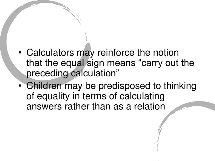 """Calculators may reinforce the notion that the equal sign means """"carry out the preceding calculation"""""""