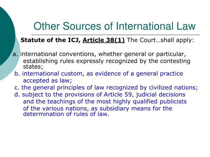 sources of international law General principles of law are basic rules whose content is very general and abstract, sometimes reducible to a maxim or a simple concept unlike other types of rules such as enacted law or.