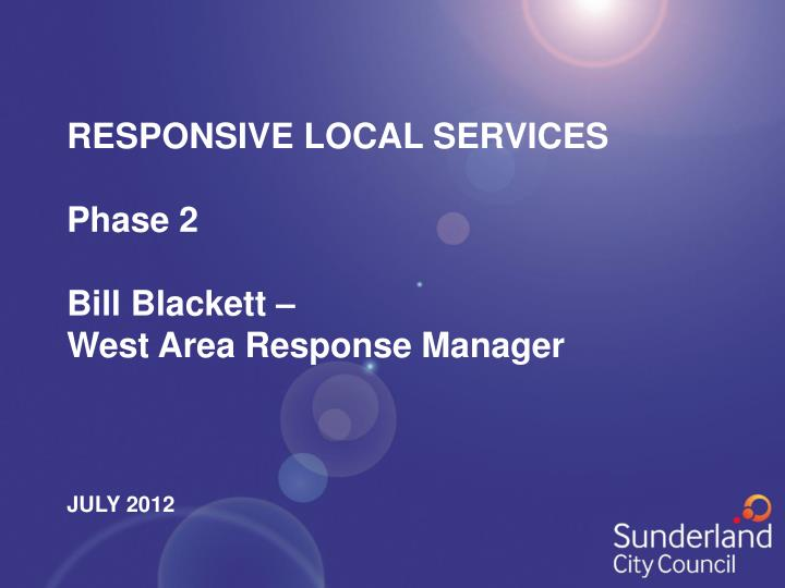 responsive local services phase 2 bill blackett west area response manager july 2012 n.