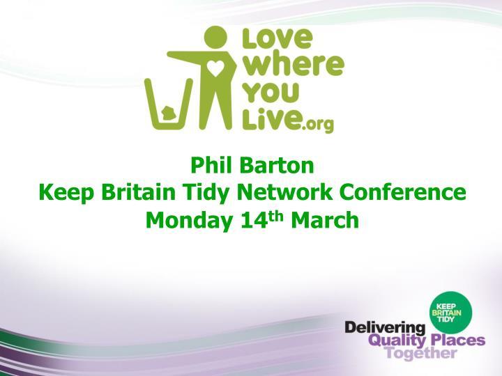 Phil barton keep britain tidy network conference monday 14 th march