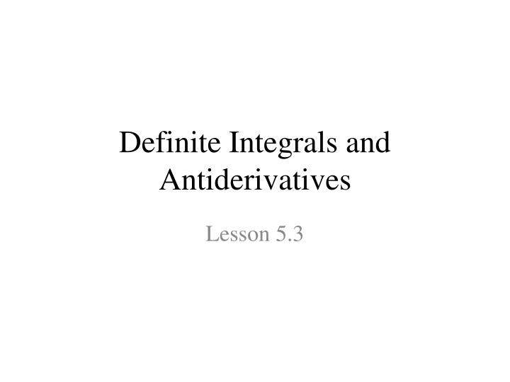 Definite integrals and antiderivatives