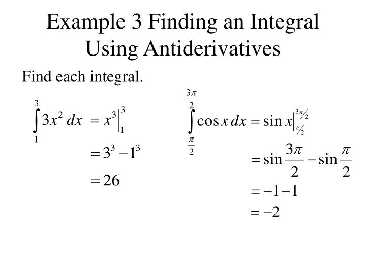 Example 3 Finding an Integral Using