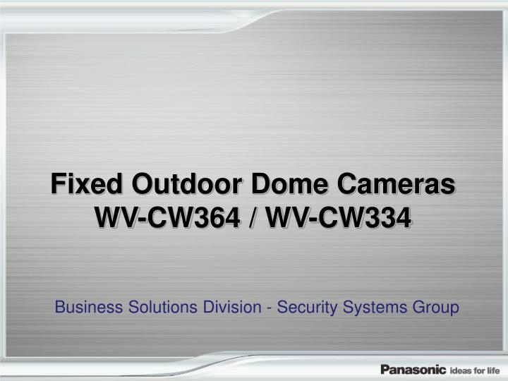 Fixed outdoor dome cameras wv cw364 wv cw334