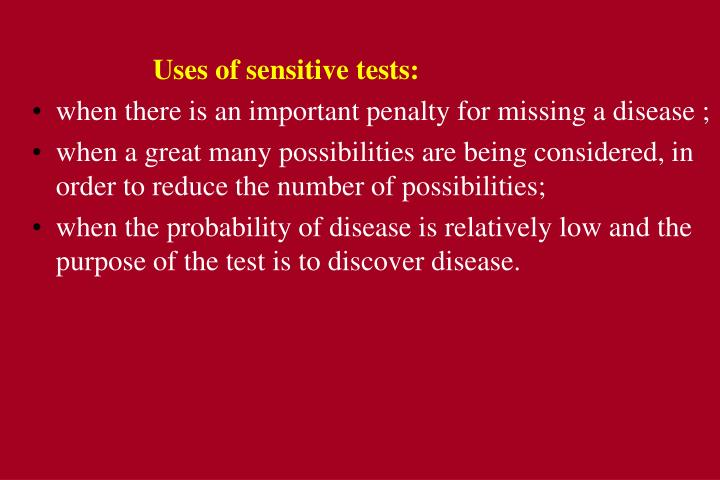 Uses of sensitive tests: