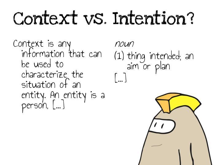 Context vs. Intention?