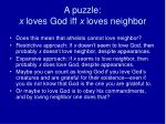 a puzzle x loves god iff x loves neighbor