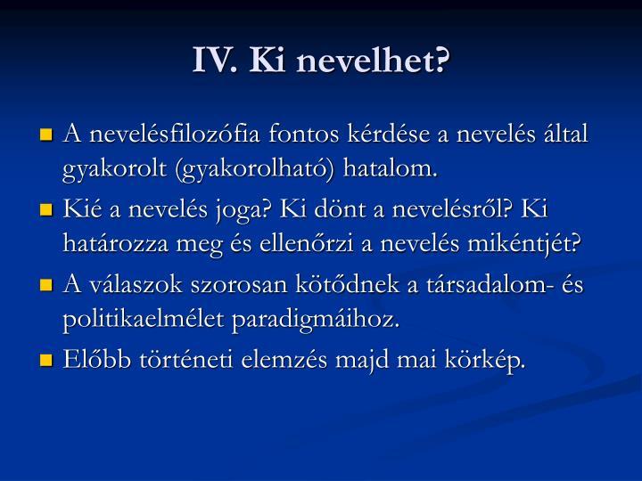 IV. Ki nevelhet?