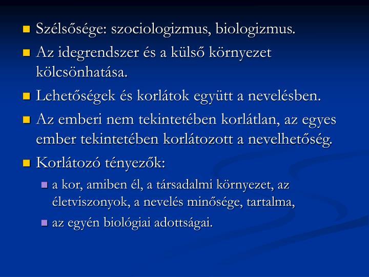 Szélsősége: szociologizmus, biologizmus.