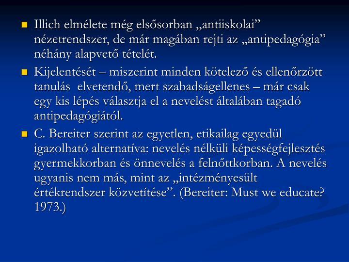 """Illich elmélete még elsősorban """"antiiskolai"""" nézetrendszer, de már magában rejti az """"antipedagógia"""" néhány alapvető tételét."""