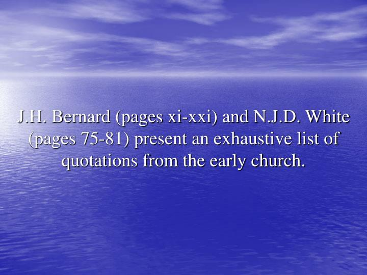 J.H. Bernard (pages xi-xxi) and N.J.D. White (pages 75-81) present an exhaustive list of quotations from the early church.