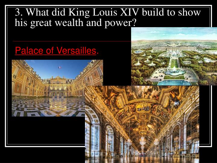 3. What did King Louis XIV build to show his great wealth and power?