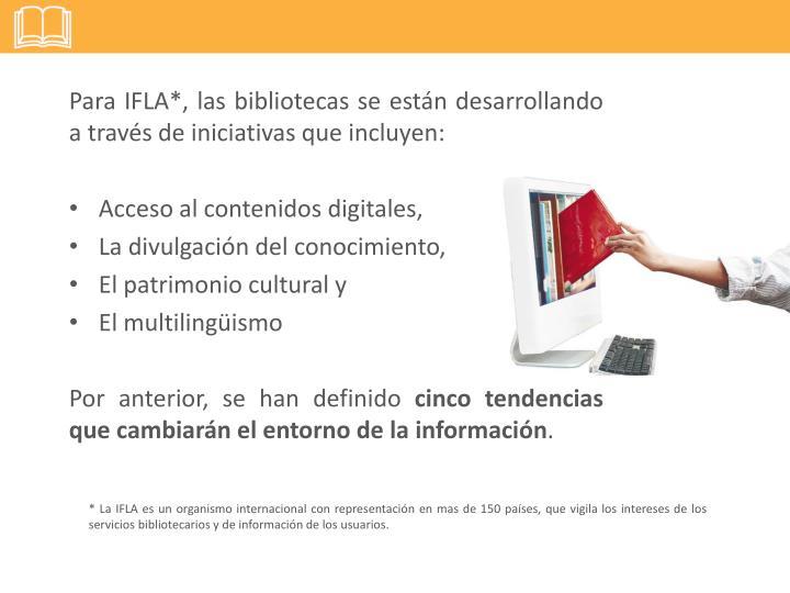 Para IFLA*, las bibliotecas se están desarrollando a través de iniciativas que incluyen: