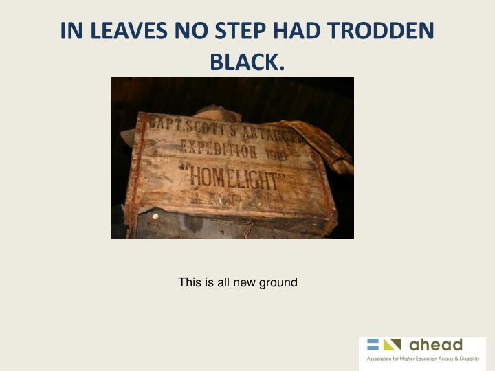 In leaves no step had trodden black.