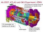 ab 2007 atlas und cms experiment cern