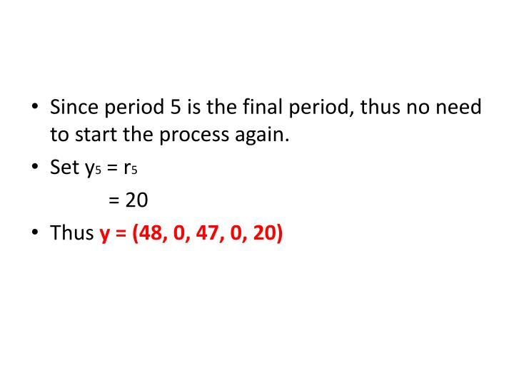 Since period 5 is the final period, thus no need to start the process again.