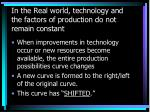 in the real world technology and the factors of production do not remain constant