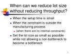 when can we reduce lot size without reducing throughput