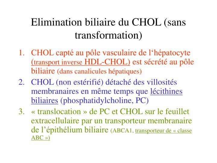 Elimination biliaire du chol sans transformation
