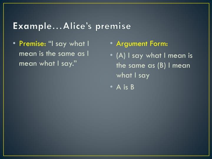 Example…Alice's premise