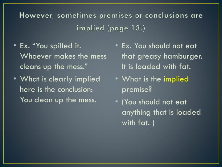 However, sometimes premises or conclusions are implied (page 13.)