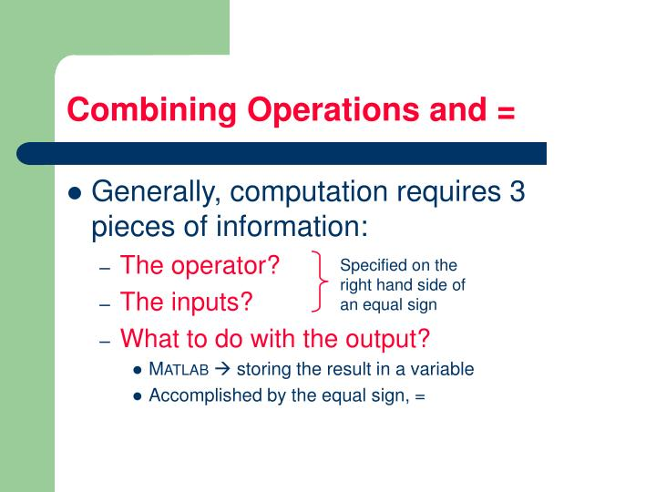 Combining Operations and =