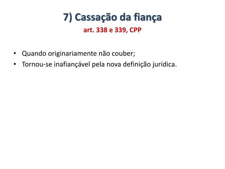 7) Cassação da fiança