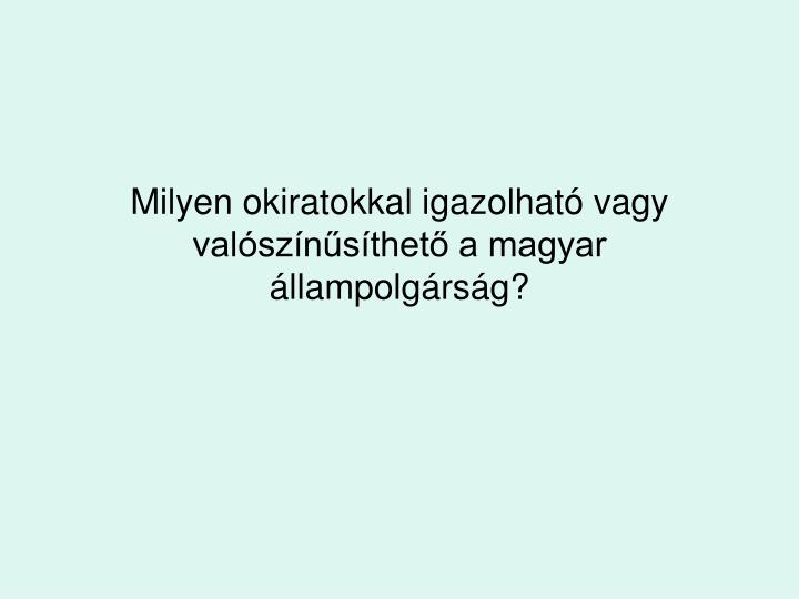 Milyen okiratokkal igazolható vagy valószínűsíthető a magyar állampolgárság?