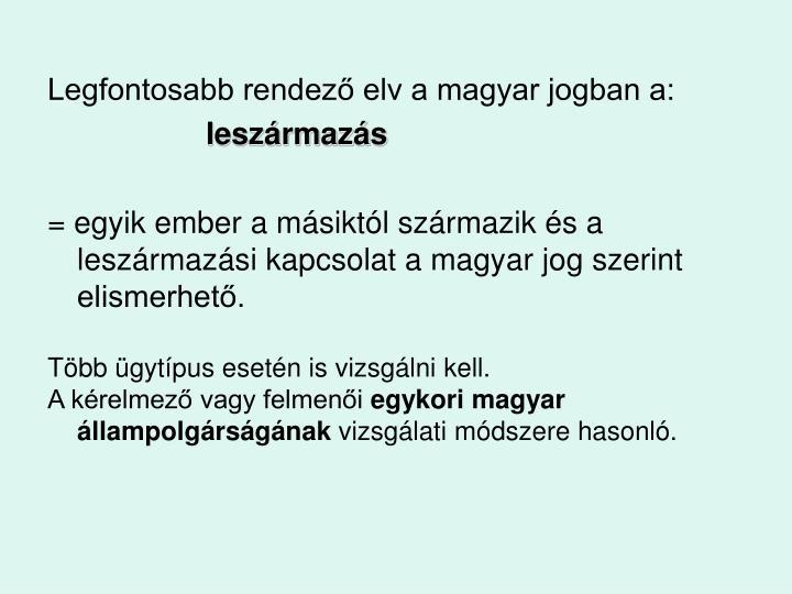 Legfontosabb rendező elv a magyar jogban a:
