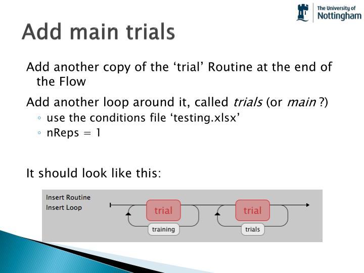 Add main trials