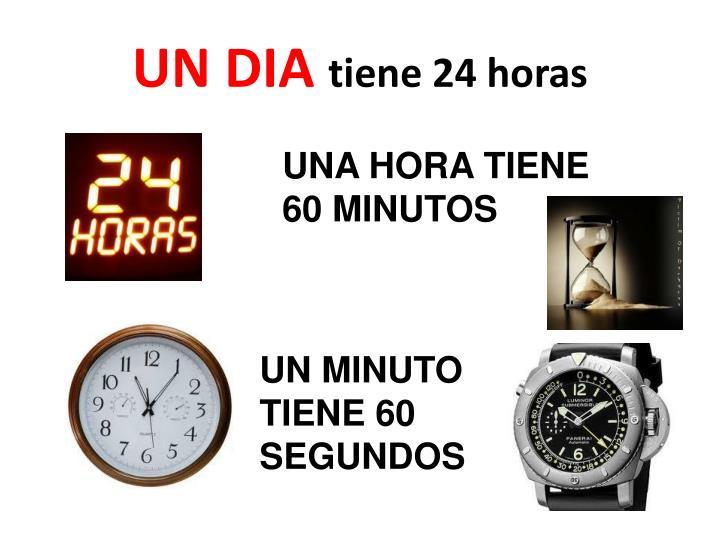 Un dia tiene 24 horas