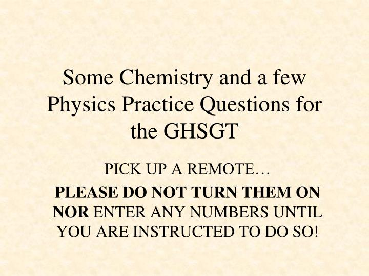 some chemistry and a few physics practice questions for the ghsgt n.