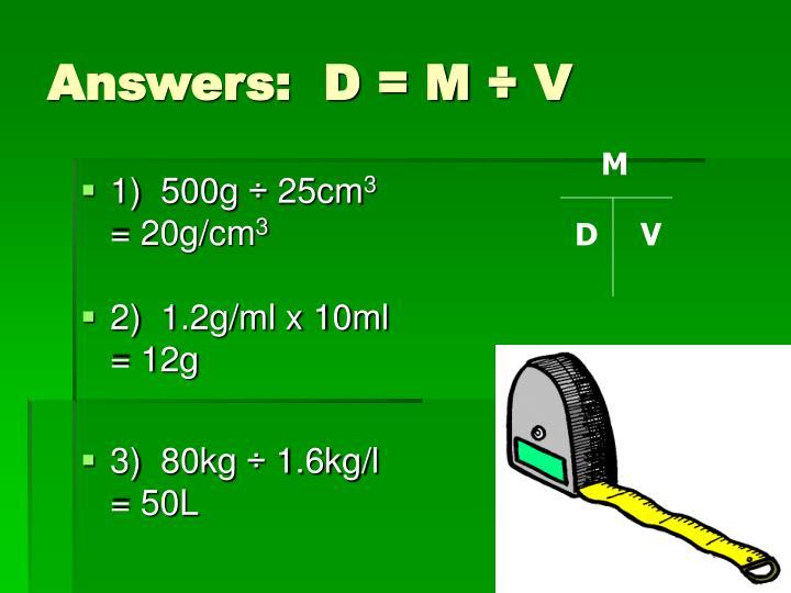 Answers:  D = M ÷ V