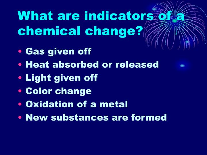 What are indicators of a chemical change?