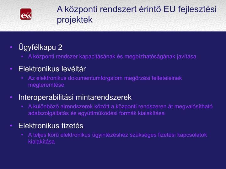 A központi rendszert érintő EU fejlesztési projektek