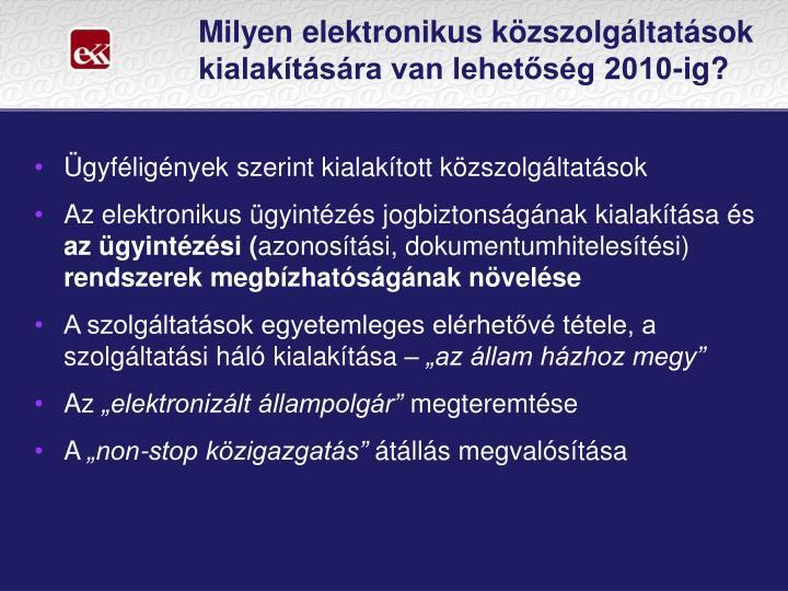 Milyen elektronikus közszolgáltatások kialakítására van lehetőség 2010-ig?