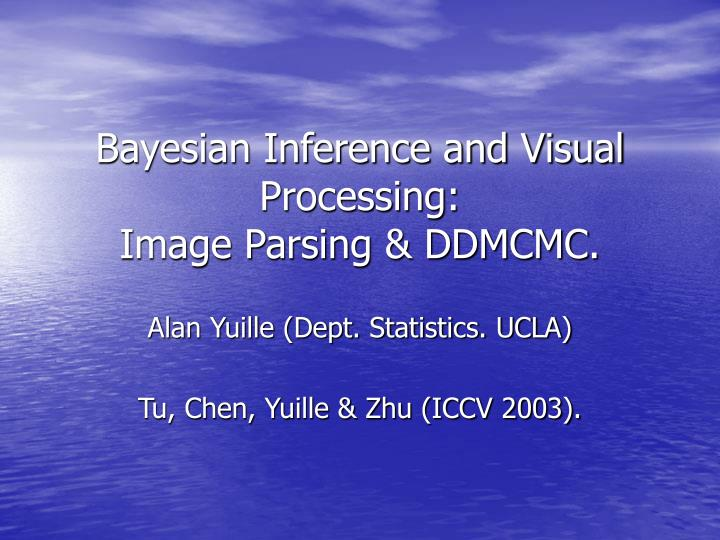 bayesian inference and visual processing image parsing ddmcmc n.
