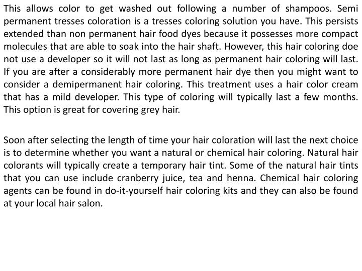 This allows color to get washed out following a number of shampoos. Semi permanent tresses coloratio...