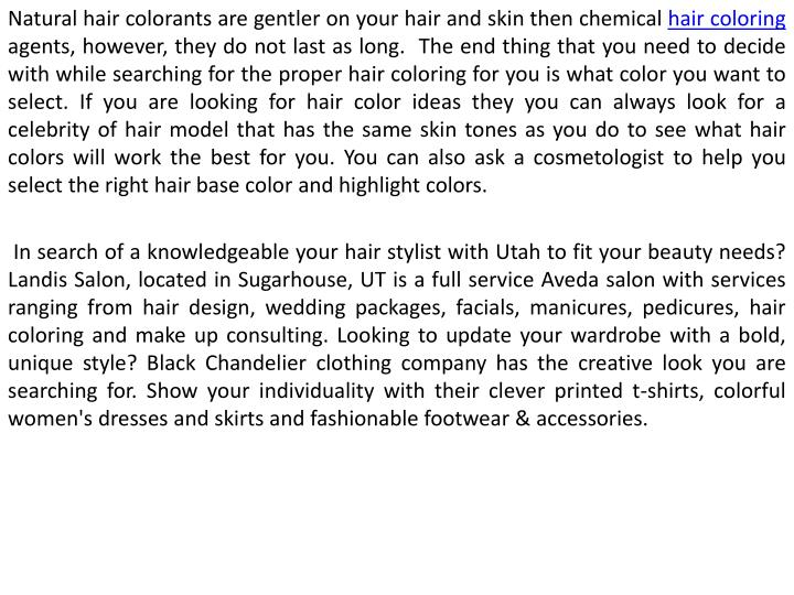 Natural hair colorants are gentler on your hair and skin then chemical