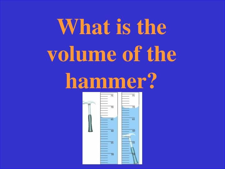 What is the volume of the hammer?
