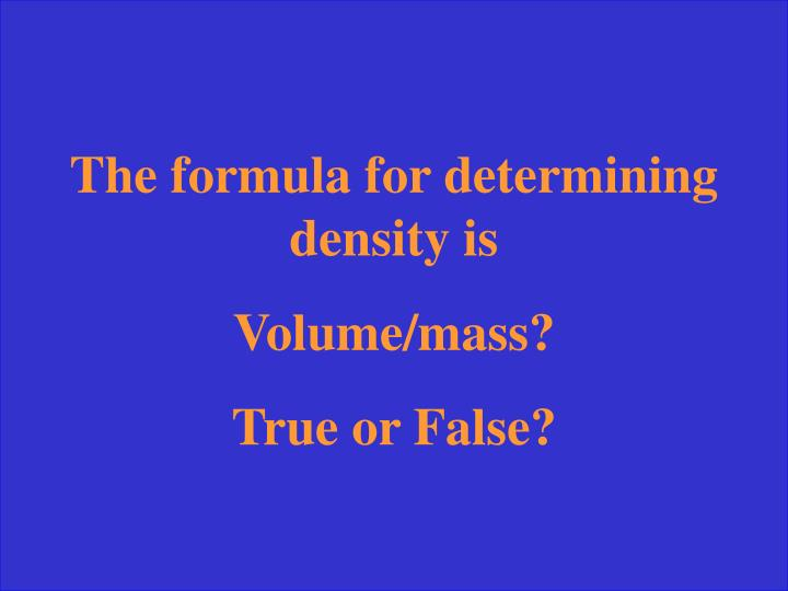 The formula for determining density is