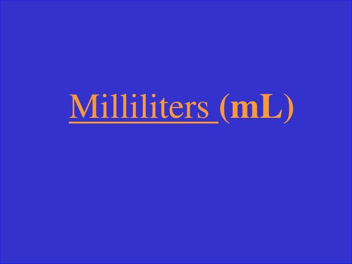 Milliliters