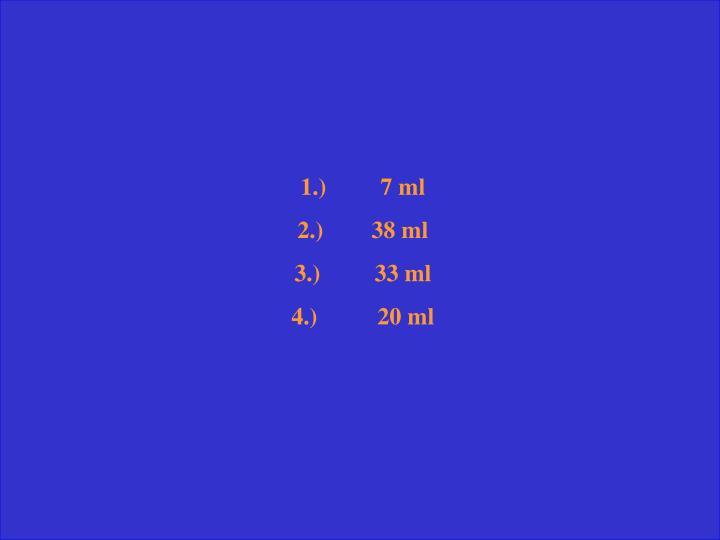 1.)         7 ml