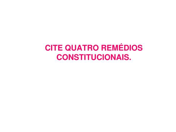CITE QUATRO REMÉDIOS CONSTITUCIONAIS.