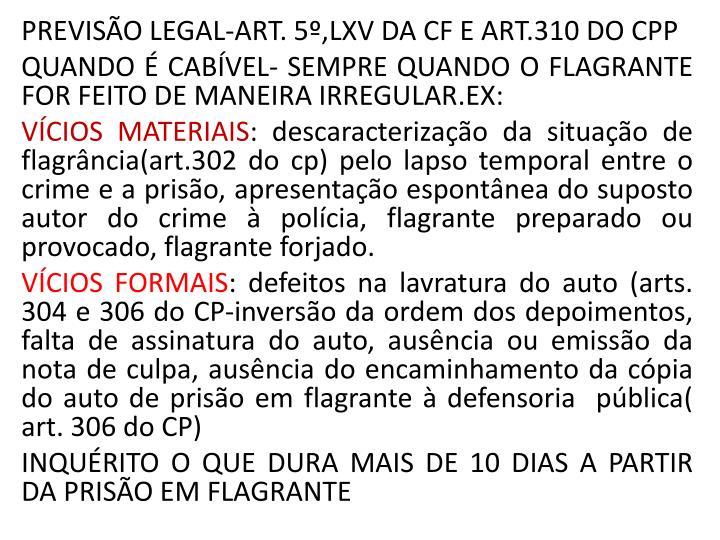 PREVISÃO LEGAL-ART. 5º,LXV DA CF E ART.310 DO CPP