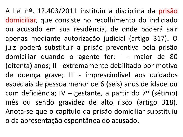 A Lei nº. 12.403/2011 instituiu a disciplina da