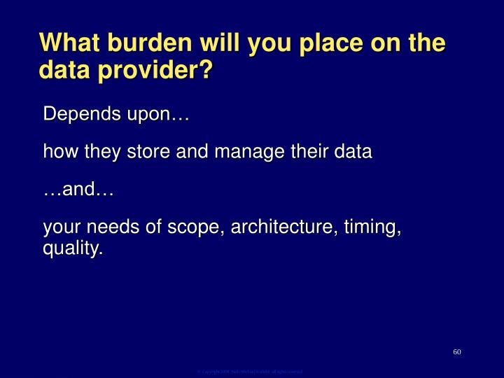 What burden will you place on the data provider?