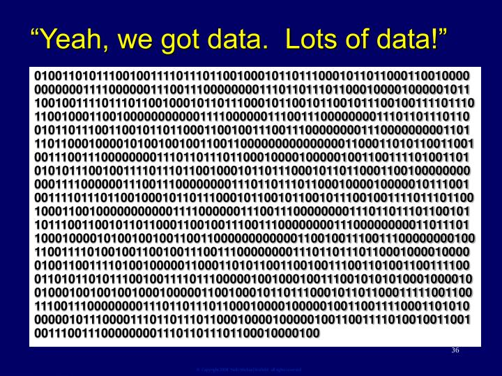 """Yeah, we got data.  Lots of data!"""
