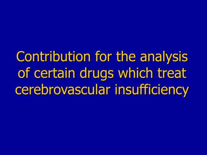 Contribution for the analysis of certain drugs which treat cerebrovascular insufficiency