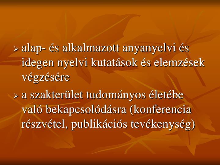 alap- és alkalmazott anyanyelvi és idegen nyelvi kutatások és elemzések végzésére