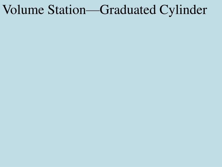 Volume Station—Graduated Cylinder
